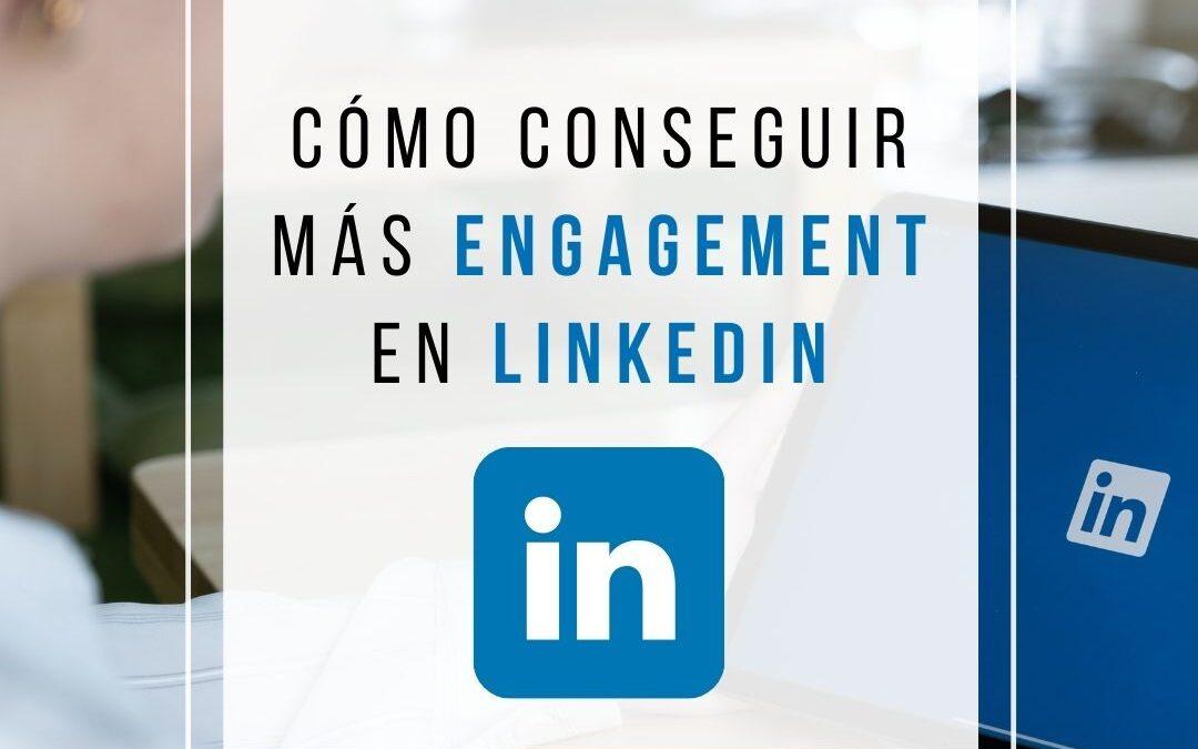 Cómo conseguir más engagement en LinkedIn